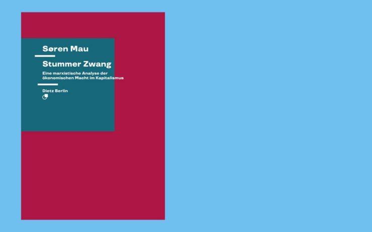 """Vor hellblauem Hintergrund steht das Cover des Buches """"Stummer Zwang - Die ökonomische Macht im Kapitalismus"""" von Sören Mau"""